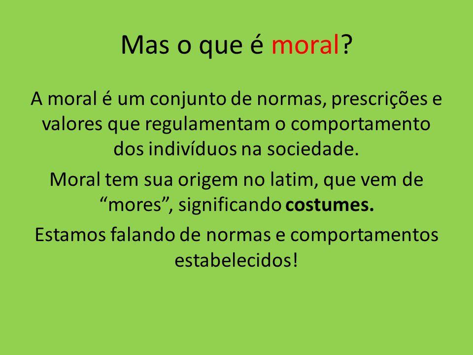 Mas o que é moral? A moral é um conjunto de normas, prescrições e valores que regulamentam o comportamento dos indivíduos na sociedade. Moral tem sua
