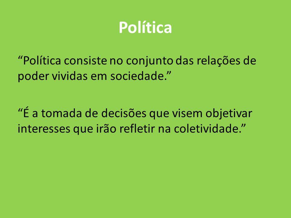 Política Política consiste no conjunto das relações de poder vividas em sociedade. É a tomada de decisões que visem objetivar interesses que irão refl