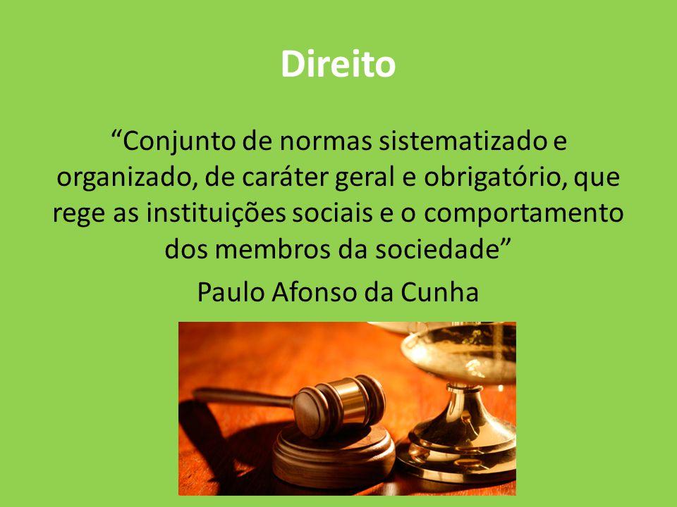 Direito Conjunto de normas sistematizado e organizado, de caráter geral e obrigatório, que rege as instituições sociais e o comportamento dos membros