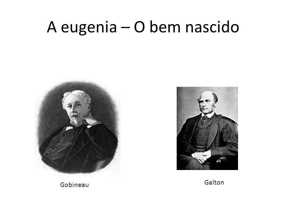 A eugenia – O bem nascido Gobineau Galton
