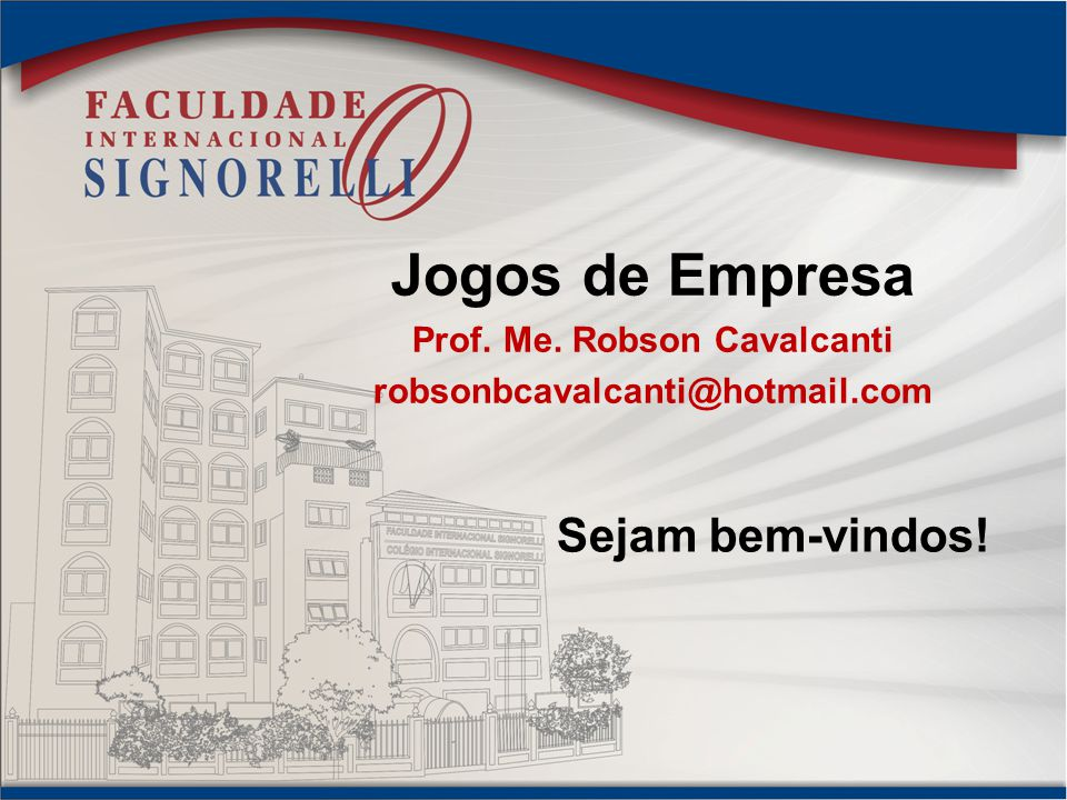 Jogos de Empresa Prof. Me. Robson Cavalcanti robsonbcavalcanti@hotmail.com Sejam bem-vindos!