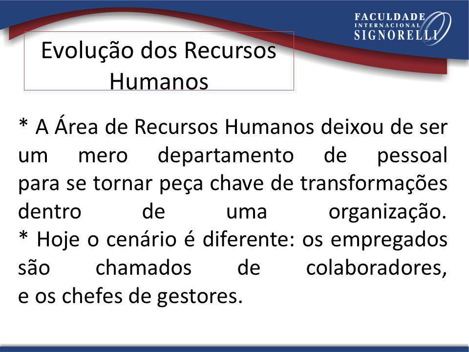 * A Área de Recursos Humanos deixou de ser um mero departamento de pessoal para se tornar peça chave de transformações dentro de uma organização.