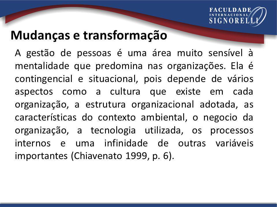 Mudanças e transformação A gestão de pessoas é uma área muito sensível à mentalidade que predomina nas organizações.