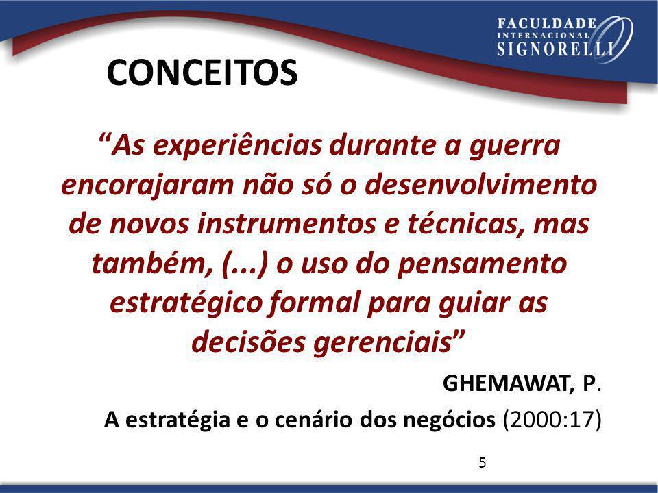 5 CONCEITOS As experiências durante a guerra encorajaram não só o desenvolvimento de novos instrumentos e técnicas, mas também, (...) o uso do pensamento estratégico formal para guiar as decisões gerenciais GHEMAWAT, P.
