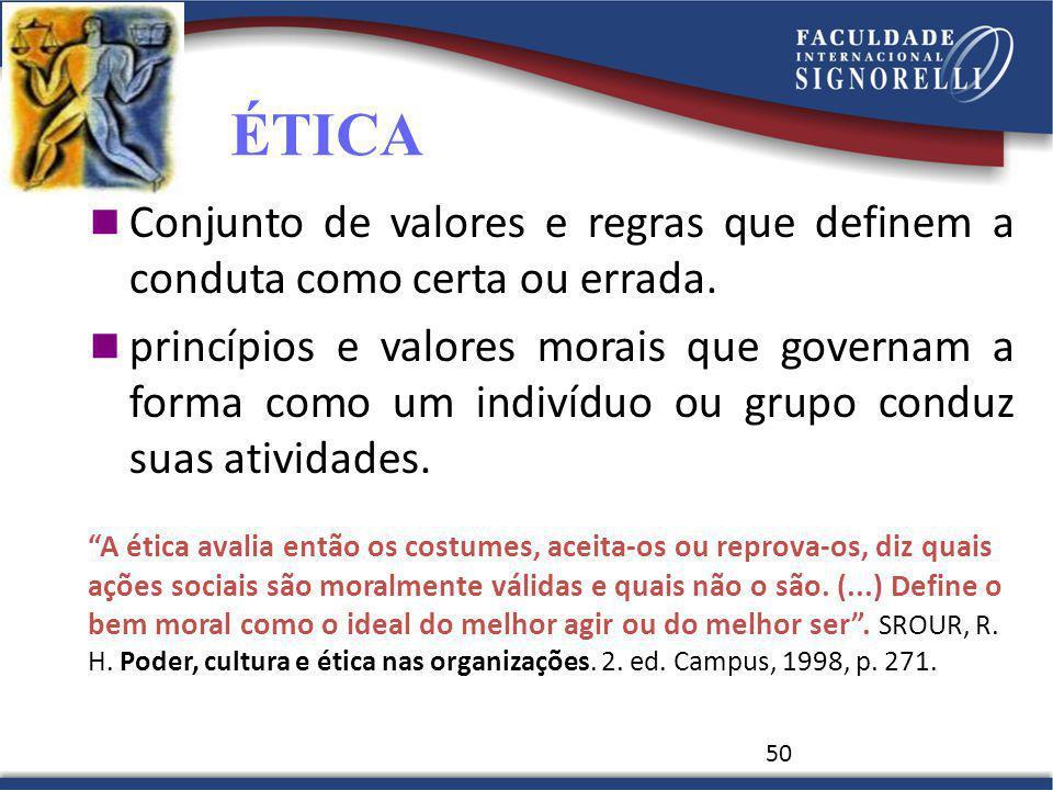 50 ÉTICA Conjunto de valores e regras que definem a conduta como certa ou errada.