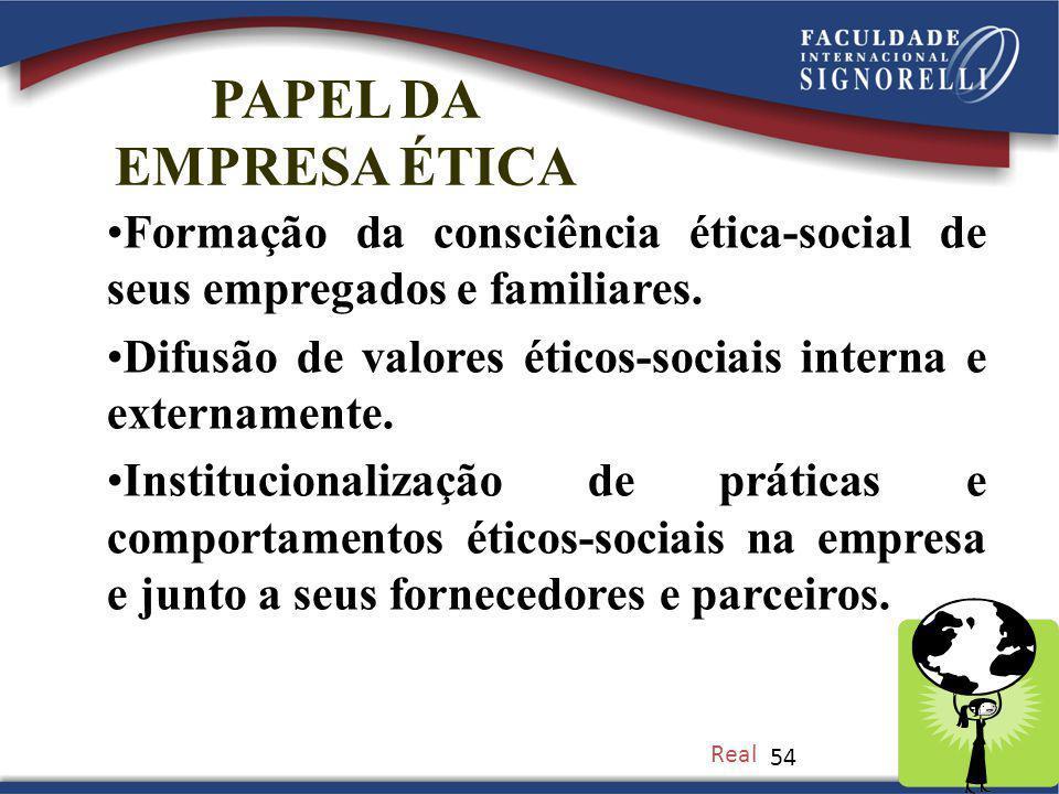 54 PAPEL DA EMPRESA ÉTICA Formação da consciência ética-social de seus empregados e familiares.