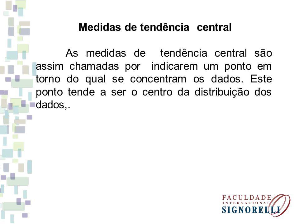 Medidas de tendência central As medidas de tendência central são assim chamadas por indicarem um ponto em torno do qual se concentram os dados. Este p