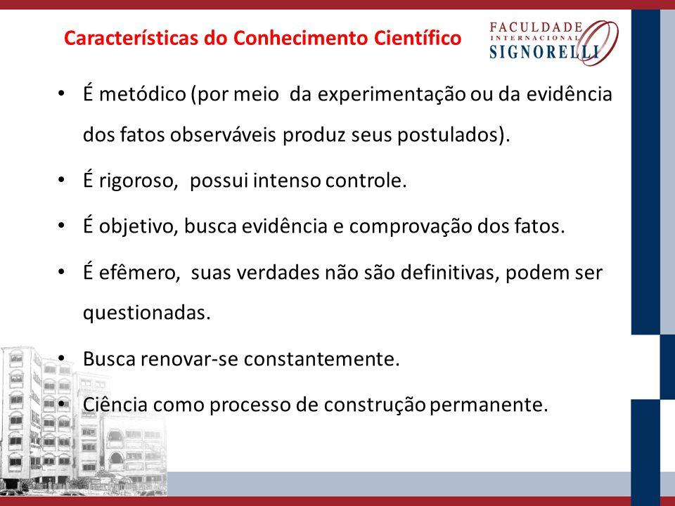 Características do Conhecimento Científico É metódico (por meio da experimentação ou da evidência dos fatos observáveis produz seus postulados). É rig