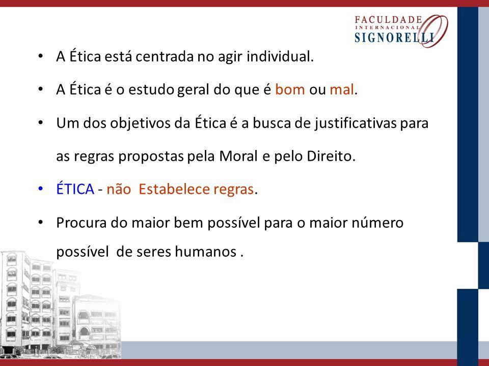 A Ética está centrada no agir individual.A Ética é o estudo geral do que é bom ou mal.