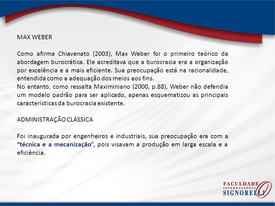 MAX WEBER Como afirma Chiavenato (2003), Max Weber foi o primeiro teórico da abordagem burocrática. Ele acreditava que a burocracia era a organização