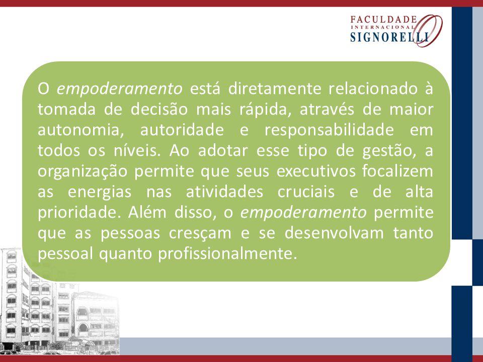 O empoderamento está diretamente relacionado à tomada de decisão mais rápida, através de maior autonomia, autoridade e responsabilidade em todos os ní