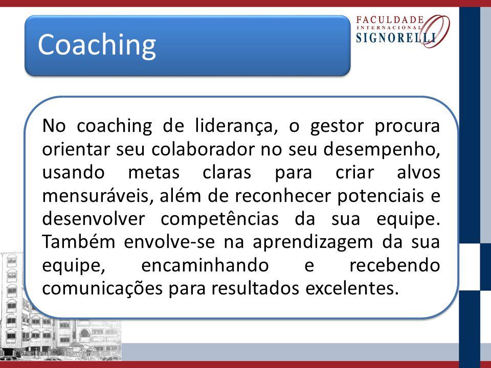 Coaching No coaching de liderança, o gestor procura orientar seu colaborador no seu desempenho, usando metas claras para criar alvos mensuráveis, além