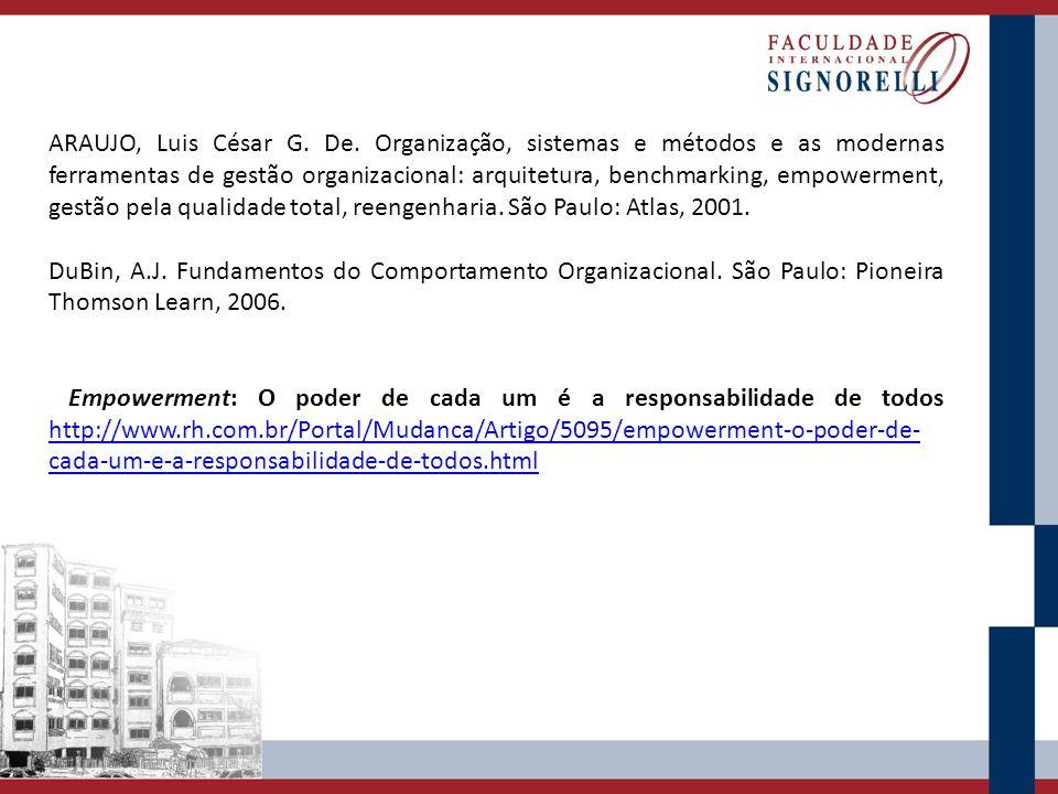 ARAUJO, Luis César G. De. Organização, sistemas e métodos e as modernas ferramentas de gestão organizacional: arquitetura, benchmarking, empowerment,