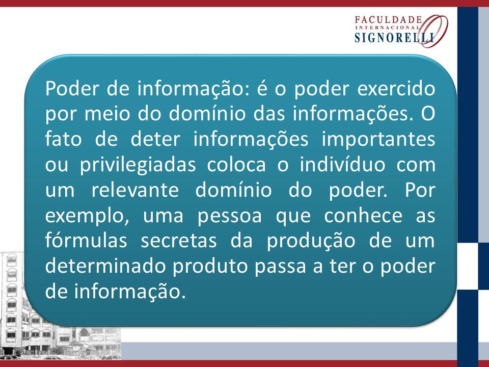 Poder de informação: é o poder exercido por meio do domínio das informações. O fato de deter informações importantes ou privilegiadas coloca o indivíd