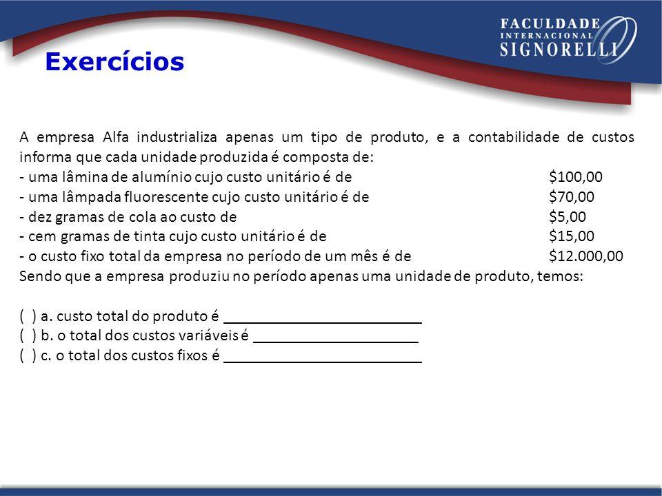 A empresa Alfa industrializa apenas um tipo de produto, e a contabilidade de custos informa que cada unidade produzida é composta de: - uma lâmina de