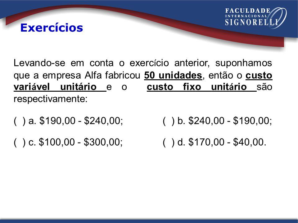 Levando-se em conta o exerc í cio anterior, suponhamos que a empresa Alfa fabricou 50 unidades, então o custo vari á vel unitário e o custo fixo unit