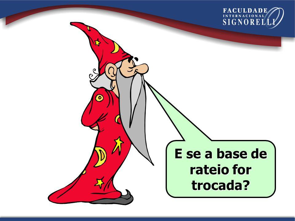 E se a base de rateio for trocada?