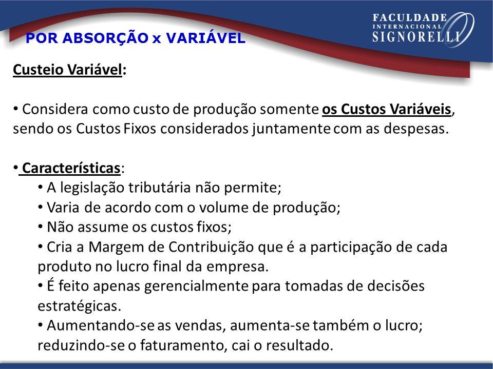 Custeio Variável: Considera como custo de produção somente os Custos Variáveis, sendo os Custos Fixos considerados juntamente com as despesas. Caracte