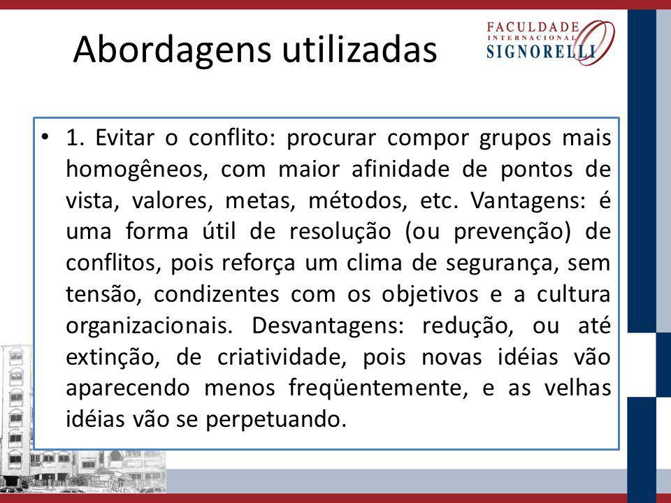 Abordagens utilizadas 1. Evitar o conflito: procurar compor grupos mais homogêneos, com maior afinidade de pontos de vista, valores, metas, métodos, e