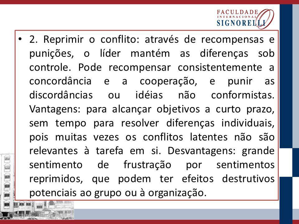 2. Reprimir o conflito: através de recompensas e punições, o líder mantém as diferenças sob controle. Pode recompensar consistentemente a concordância