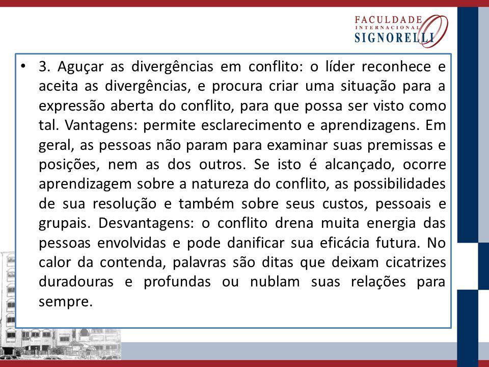 3. Aguçar as divergências em conflito: o líder reconhece e aceita as divergências, e procura criar uma situação para a expressão aberta do conflito, p