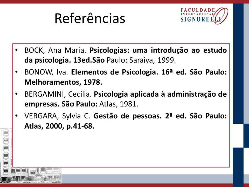 Referências BOCK, Ana Maria. Psicologias: uma introdução ao estudo da psicologia. 13ed.São Paulo: Saraiva, 1999. BONOW, Iva. Elementos de Psicologia.