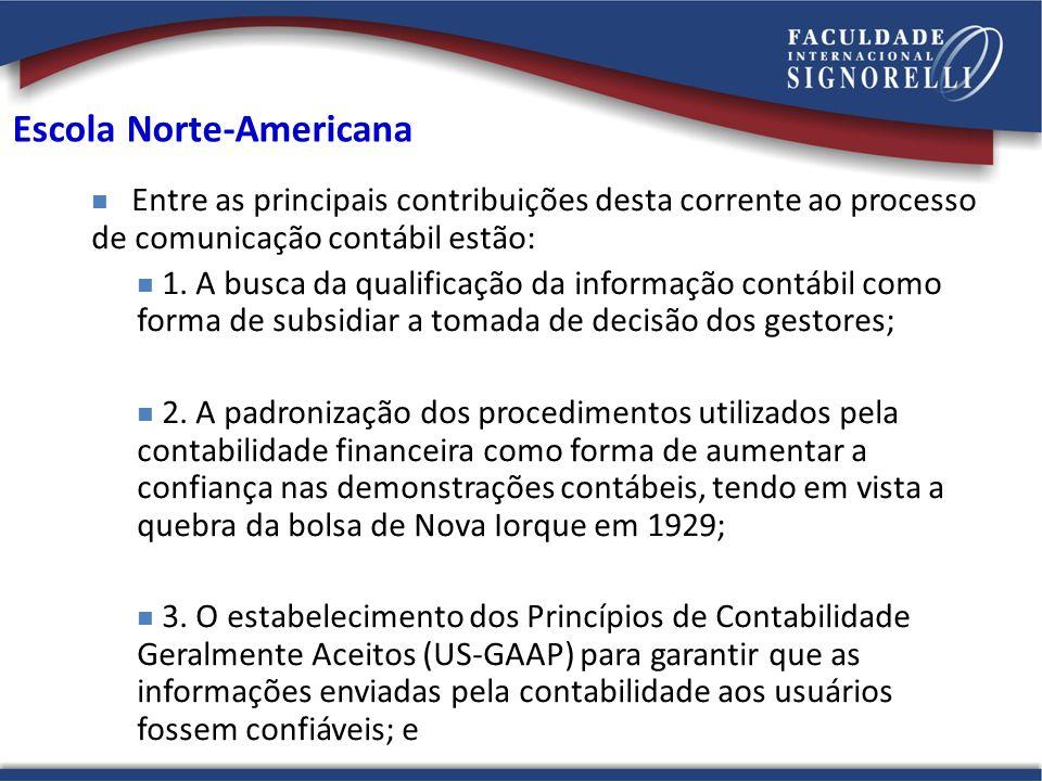 Escola Norte-Americana Entre as principais contribuições desta corrente ao processo de comunicação contábil estão: 1. A busca da qualificação da infor