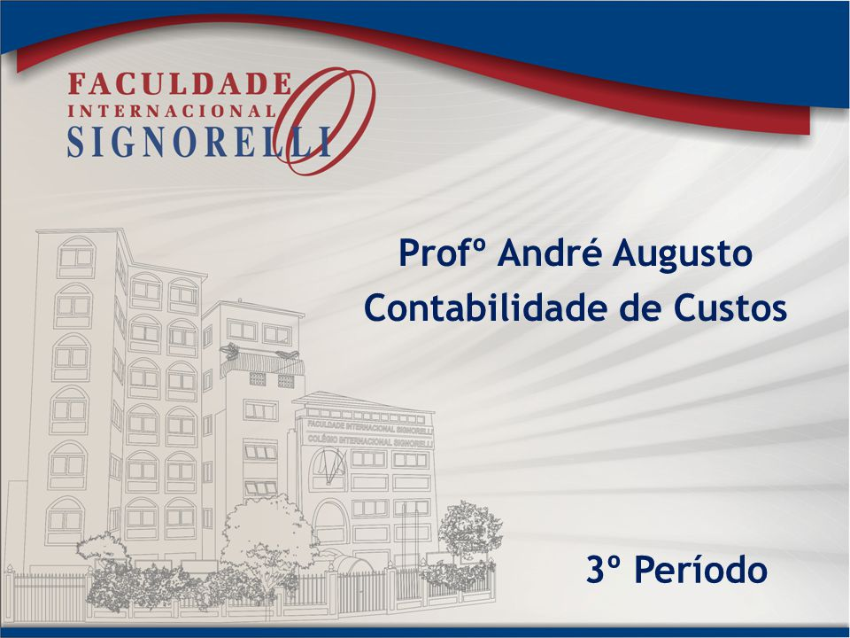 Profº André Augusto Contabilidade de Custos 3º Período
