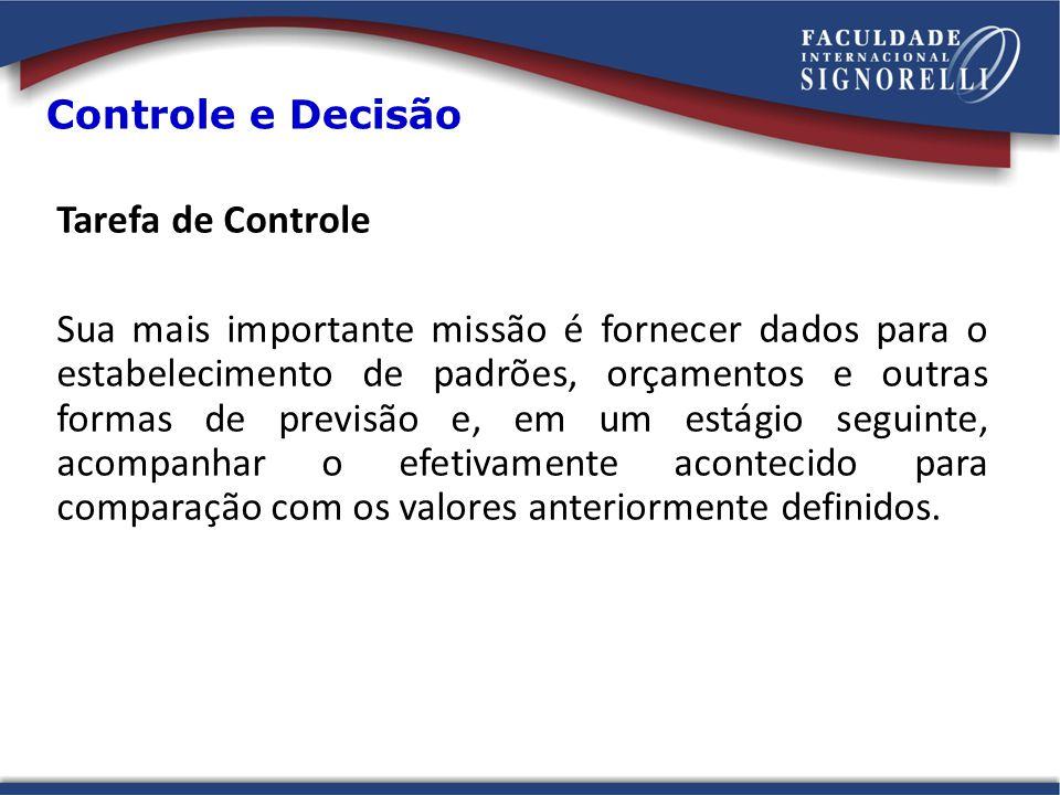 Controle e Decisão Tarefa de Controle Sua mais importante missão é fornecer dados para o estabelecimento de padrões, orçamentos e outras formas de pre