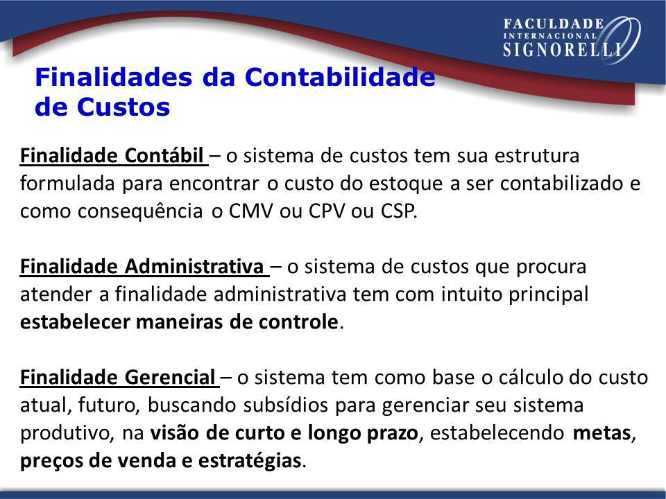 Finalidades da Contabilidade de Custos Finalidade Contábil – o sistema de custos tem sua estrutura formulada para encontrar o custo do estoque a ser c
