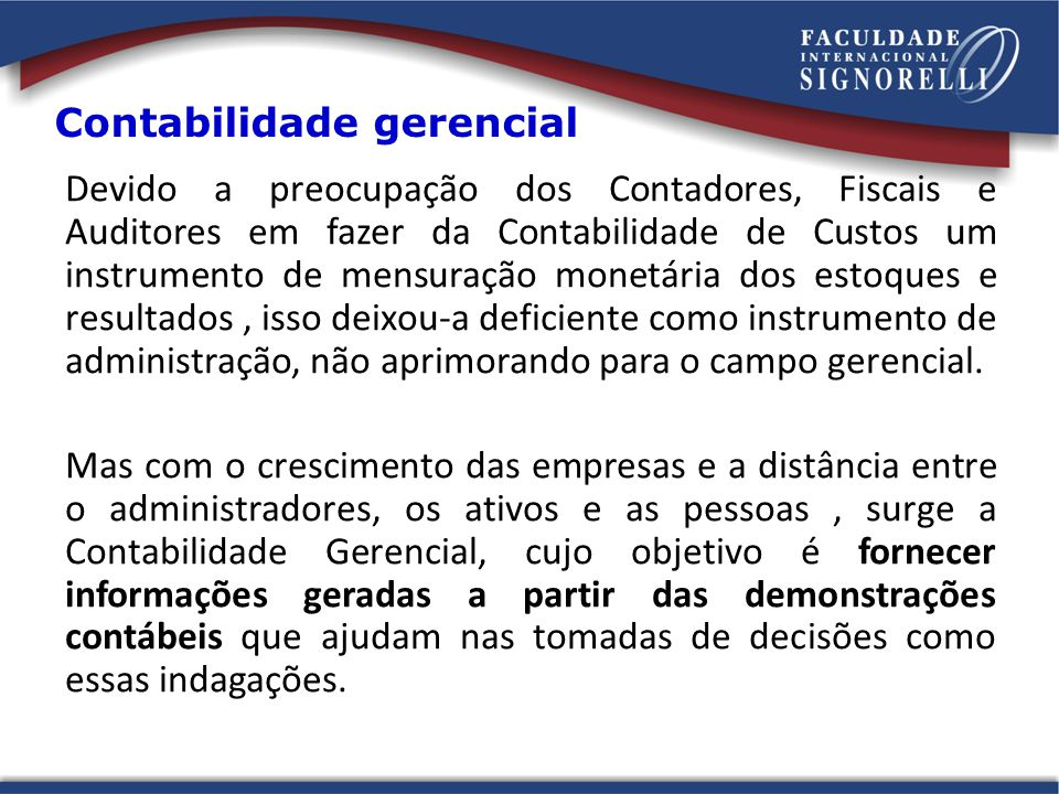 Contabilidade gerencial Devido a preocupação dos Contadores, Fiscais e Auditores em fazer da Contabilidade de Custos um instrumento de mensuração mone