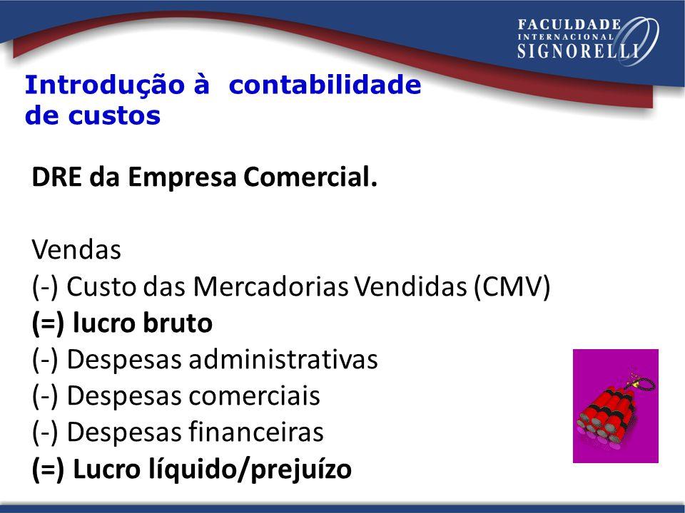 DRE da Empresa Comercial. Vendas (-) Custo das Mercadorias Vendidas (CMV) (=) lucro bruto (-) Despesas administrativas (-) Despesas comerciais (-) Des