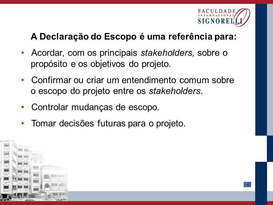 A Declaração do Escopo é uma referência para: Acordar, com os principais stakeholders, sobre o propósito e os objetivos do projeto. Confirmar ou criar