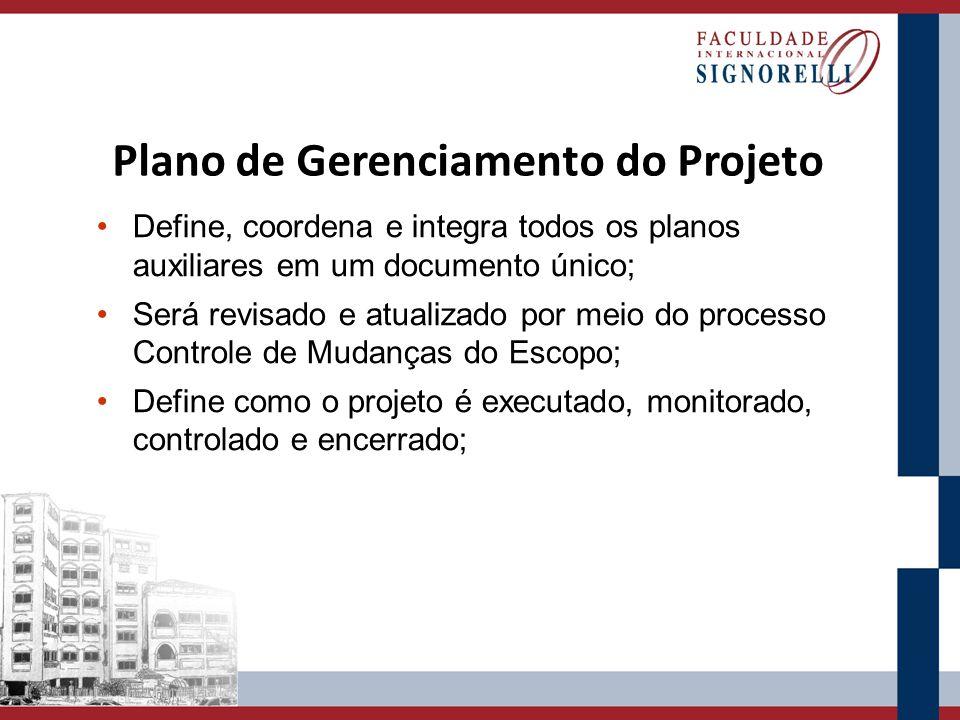 Plano de Gerenciamento do Projeto Define, coordena e integra todos os planos auxiliares em um documento único; Será revisado e atualizado por meio do