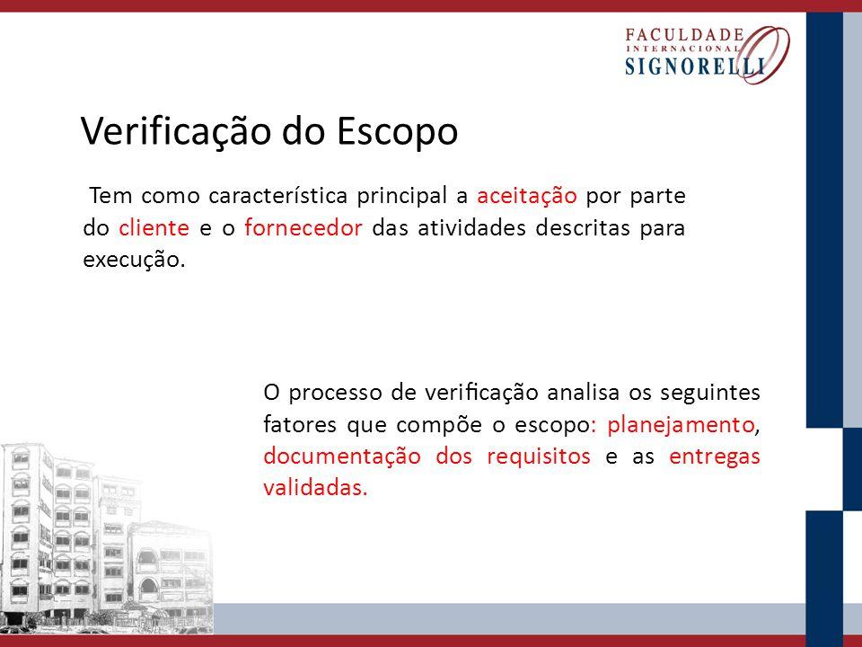 Verificação do Escopo Tem como característica principal a aceitação por parte do cliente e o fornecedor das atividades descritas para execução. O proc