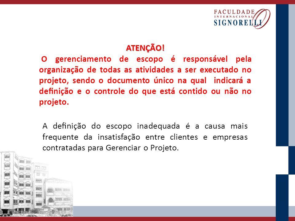 ATENÇÃO! O gerenciamento de escopo é responsável pela organização de todas as atividades a ser executado no projeto, sendo o documento único na qual i