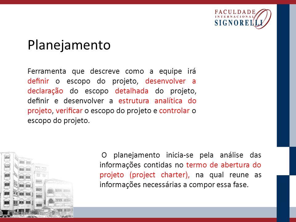 Planejamento Ferramenta que descreve como a equipe irá denir o escopo do projeto, desenvolver a declaração do escopo detalhada do projeto, denir e des
