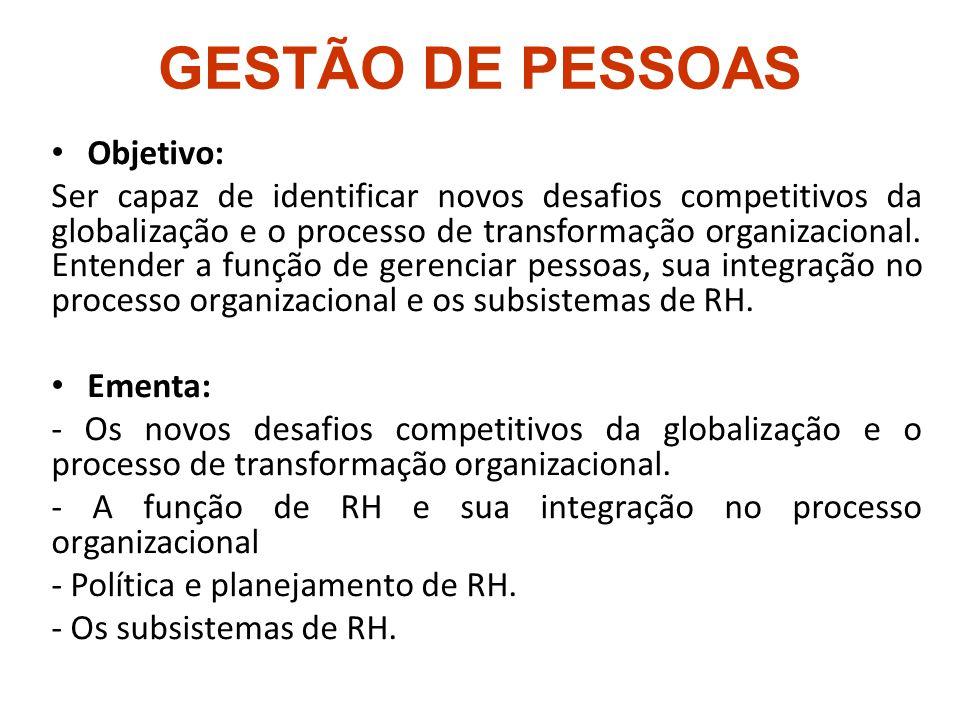 GESTÃO DE PESSOAS Objetivo: Ser capaz de identificar novos desafios competitivos da globalização e o processo de transformação organizacional. Entende
