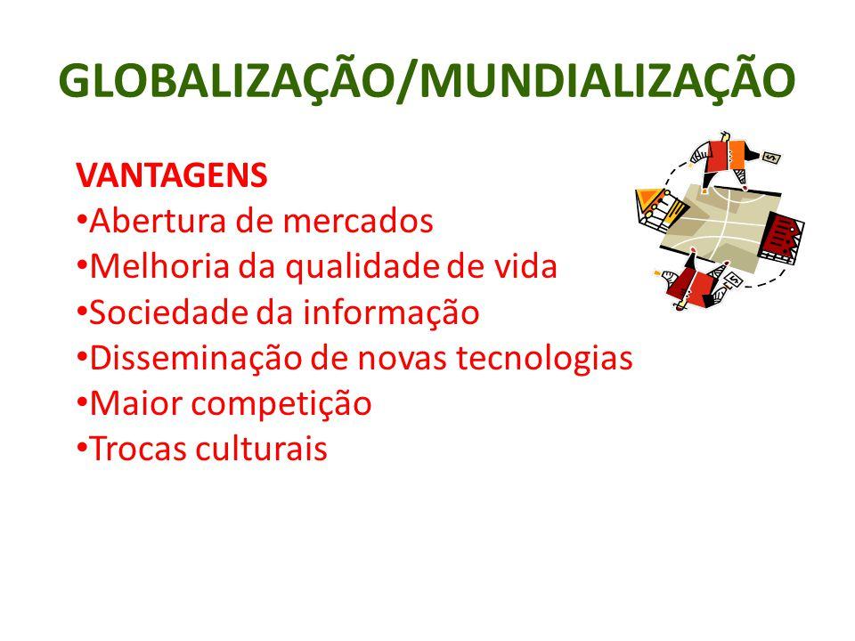 GLOBALIZAÇÃO/MUNDIALIZAÇÃO VANTAGENS Abertura de mercados Melhoria da qualidade de vida Sociedade da informação Disseminação de novas tecnologias Maio