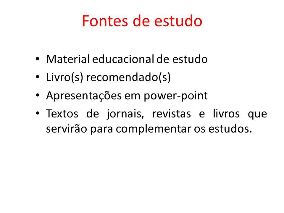 Fontes de estudo Material educacional de estudo Livro(s) recomendado(s) Apresentações em power-point Textos de jornais, revistas e livros que servirão