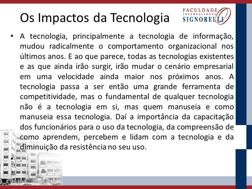 Os Impactos da Tecnologia A tecnologia, principalmente a tecnologia de informação, mudou radicalmente o comportamento organizacional nos últimos anos.
