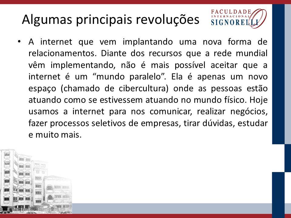 Algumas principais revoluções A internet que vem implantando uma nova forma de relacionamentos. Diante dos recursos que a rede mundial vêm implementan