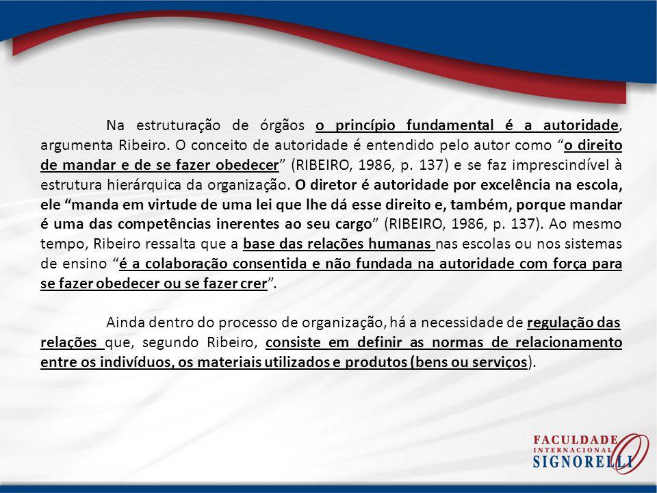 Na estruturação de órgãos o princípio fundamental é a autoridade, argumenta Ribeiro. O conceito de autoridade é entendido pelo autor como o direito de