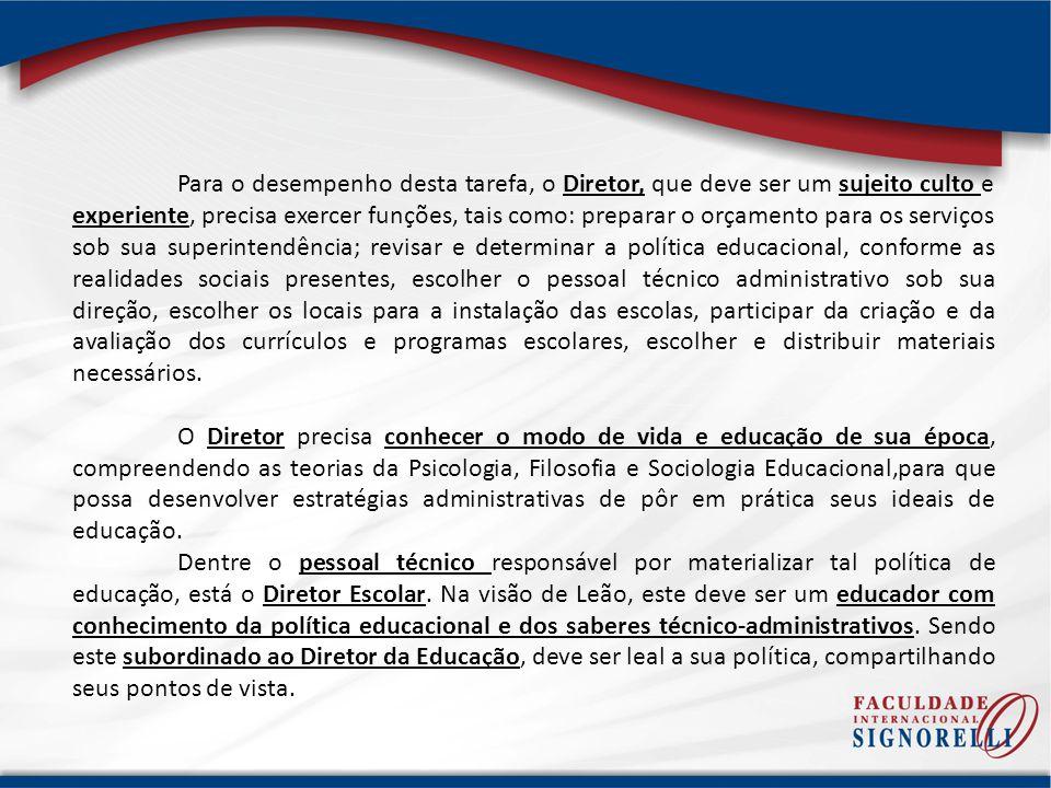 Leão defende que a função do Diretor não deve ser apenas administrativa, a exemplo do Diretor da Educação, mas também pedagógica.