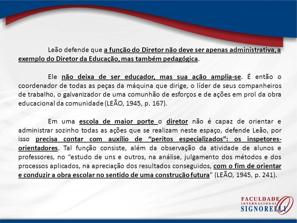 Leão defende que a função do Diretor não deve ser apenas administrativa, a exemplo do Diretor da Educação, mas também pedagógica. Ele não deixa de ser