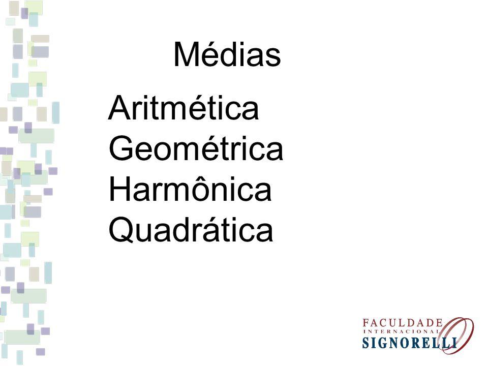 Médias Aritmética Geométrica Harmônica Quadrática