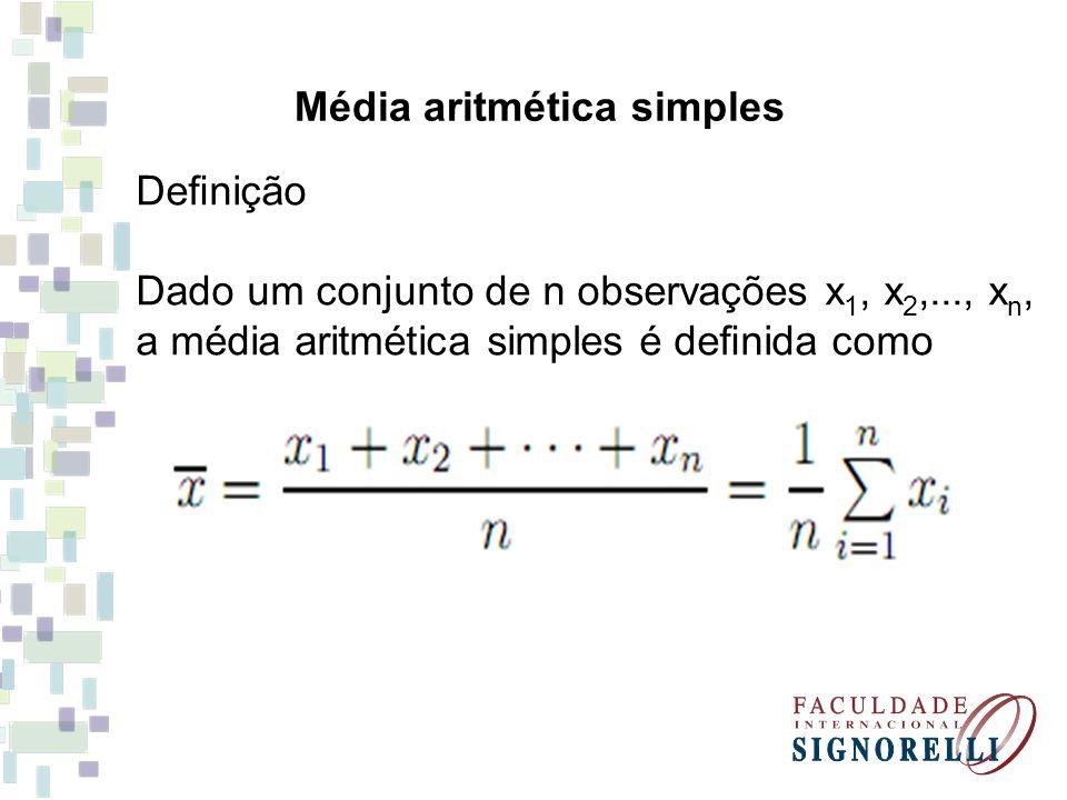 Média aritmética simples Denição Dado um conjunto de n observações x 1, x 2,..., x n, a média aritmética simples é denida como