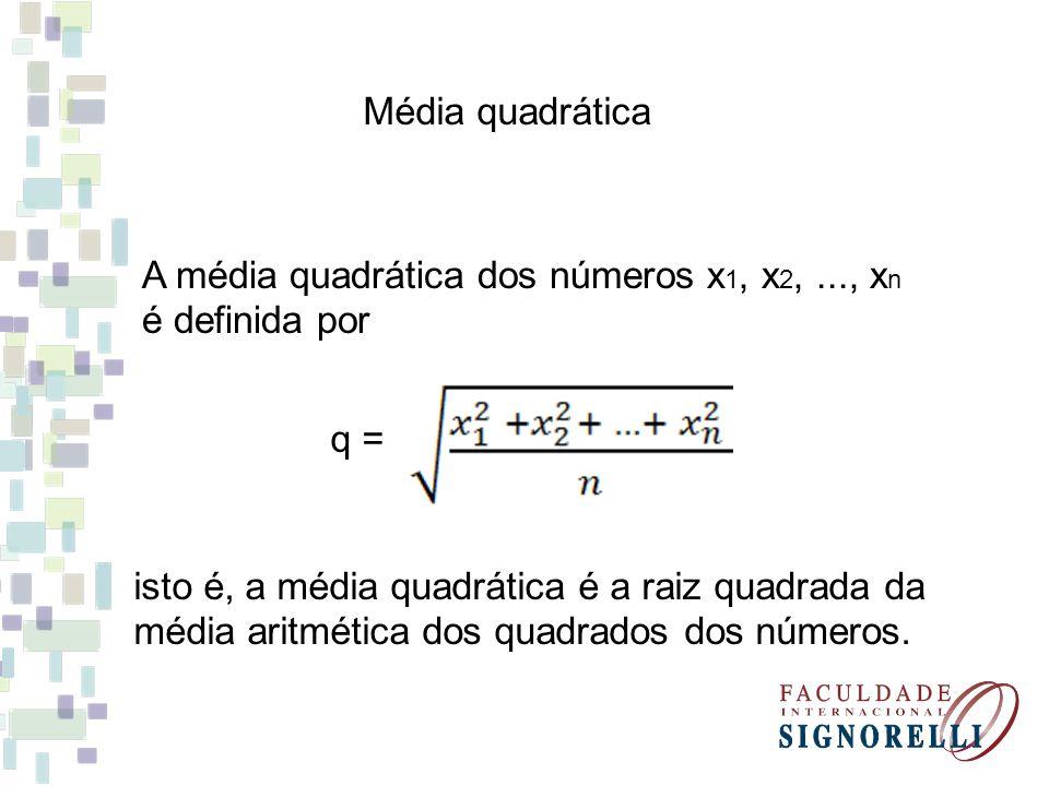 A média quadrática dos números x 1, x 2,..., x n é definida por q = isto é, a média quadrática é a raiz quadrada da média aritmética dos quadrados dos
