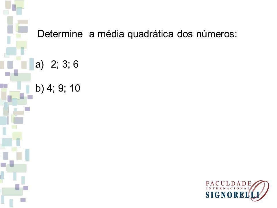 Determine a média quadrática dos números: a)2; 3; 6 b) 4; 9; 10
