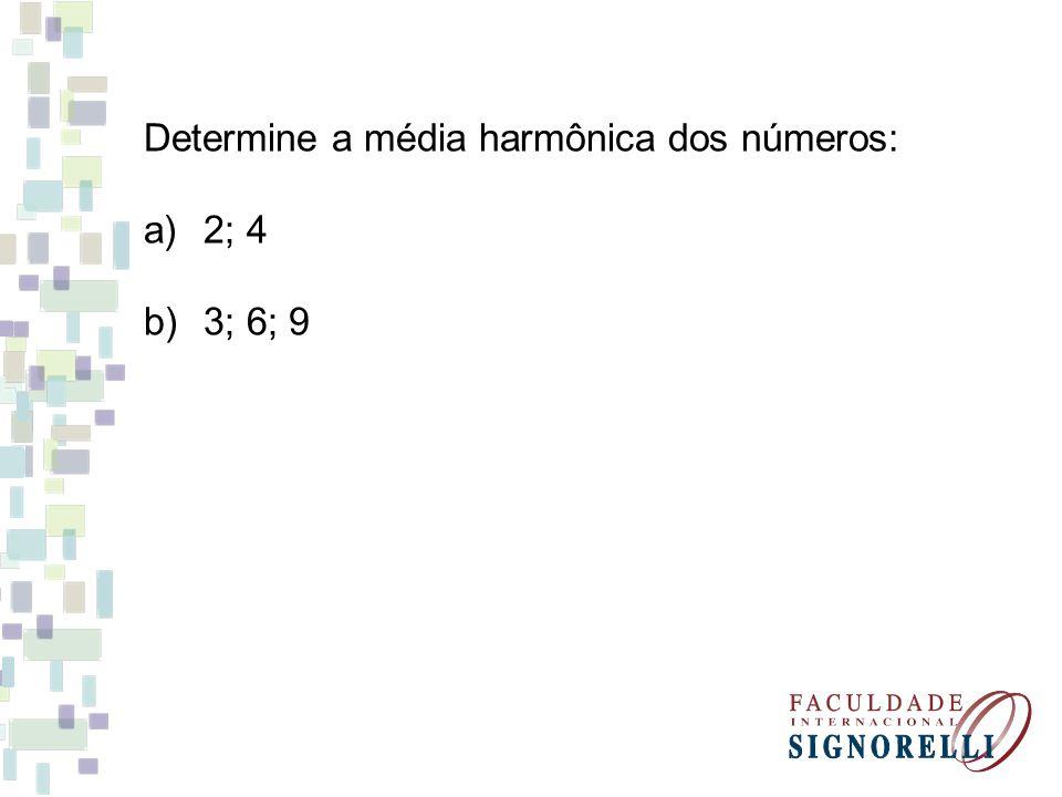 Determine a média harmônica dos números: a)2; 4 b)3; 6; 9